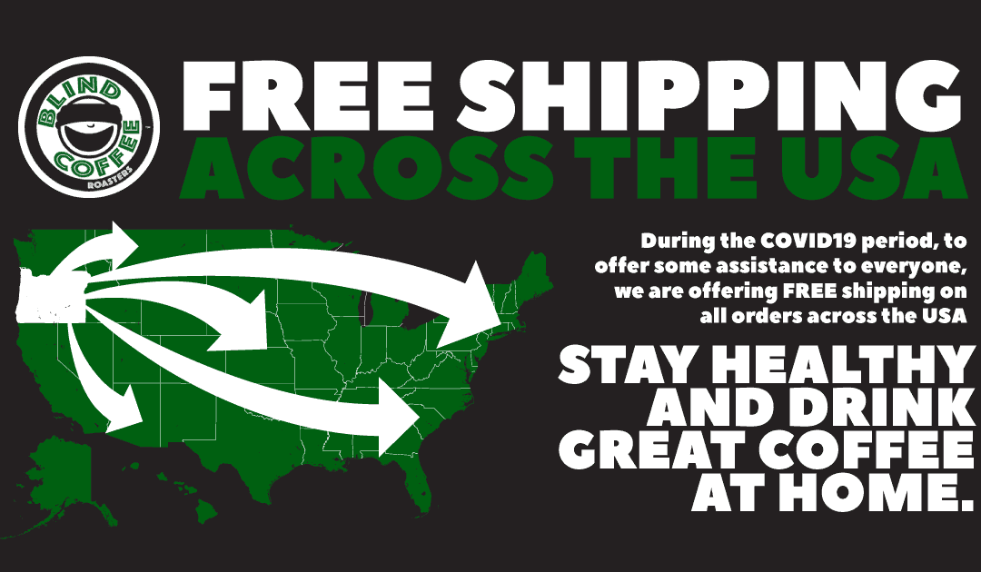 FOR IMMEDIATE RELEASE; Blind Coffee Roasters now offers free shipping of all products to the US during the COVID 19 Crisis